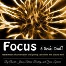 Focus: Master the Art of Concentration and Ignoring Distractions with a Sound Mind Audiobook