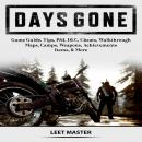 Days Gone Game Guide, Tips, PS4, DLC, Cheats, Walkthrough, Maps, Camps, Weapons, Achievements, Items Audiobook