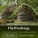 Mythology: Fascinating European and Asian Gods, Goddesses, and Myths, Bernard Hayes