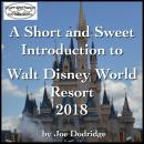 A Short and Sweet Introduction to Walt Disney World Resort: 2018 Audiobook