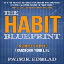 Habit Blueprint: 15 Simple Steps to Transform Your Life, Patrik Edblad