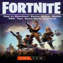 Fortnite How to Download, Battle Royale, Tracker, Mobile, Skins, Maps, App, Tips, Cheats, Seasons, D Audiobook