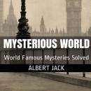 Albert Jack's Mysterious World - Part 1: History's Greatest Mysteries Audiobook