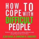 How to Cope with Difficult People: Making human relations harmonious and effective Audiobook