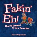 Fakin' Eh: How To Pretend To Be Canadian Audiobook