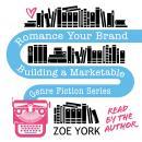 Romance Your Brand: Building a Marketable Genre Fiction Series Audiobook