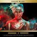A House of Pomegranates Audiobook
