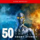 50 Classic Thriller Short Stories Vol 1: Works by Edgar Allan Poe, Arthur Conan Doyle, Edgar Wallace Audiobook