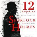 12 nouvelles enquêtes de Sherlock Holmes et du Dr Watson Audiobook