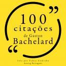 100 citações de Gaston Bachelard: Recolha as 100 citações de Audiobook