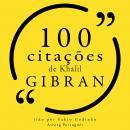 100 citações de Khalil Gibran: Recolha as 100 citações de Audiobook