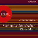 Suchers Leidenschaften: Klaus Mann - Eine Einführung in Leben und Werk (Szenische Lesung) Audiobook