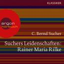 Suchers Leidenschaften: Rainer Maria Rilke - Eine Einführung in Leben und Werk (Feature) Audiobook