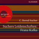 Suchers Leidenschaften: Franz Kafka - Eine Einführung in Leben und Werk (Feature) Audiobook