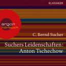 Suchers Leidenschaften: Anton Tschechow - Eine Einführung in Leben und Werk (Feature) Audiobook
