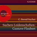 Suchers Leidenschaften: Gustave Flaubert - oder Eine Kirsche in Spiritus (Szenische Lesung) Audiobook