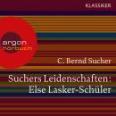 Suchers Leidenschaften: Else Lasker-Schüler - oder Ich bin in Theben geboren (Szenische Lesung) Audiobook