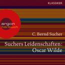 Suchers Leidenschaften:Oscar Wilde - oder Ich habe kein Verlangen, Türvorleger zu küssen (Szenische  Audiobook