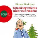 Opa kriegt nichts mehr zu trinken! - Neue Weihnachtsgeschichten mit der buckligen Verwandtschaft (Ge Audiobook