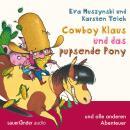 Cowboy Klaus, Band 2: Cowboy Klaus und das pupsende Pony ...und alle anderen Abenteuer (Ungekürzte F Audiobook