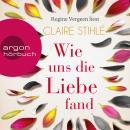 Wie uns die Liebe fand (Ungekürzte Lesung) Audiobook