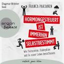 Hormongesteuert ist immerhin selbstbestimmt - Wie Testosteron, Endorphine und Co. unser Leben beeinf Audiobook