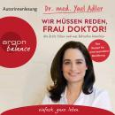 Wir müssen reden, Frau Doktor! - Wie Ärzte ticken und was Patienten brauchen (Gekürzt) Audiobook