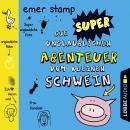 Die super unglaublichen Abenteuer vom kleinen Schwein Audiobook