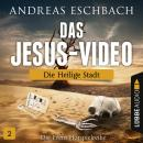 Das Jesus-Video, Folge 2: Die heilige Stadt Audiobook