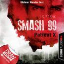 Patient X - Smash99, Folge 3 (Ungekürzt) Audiobook