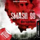 Berserker - Smash99, Folge 4 (Ungekürzt) Audiobook