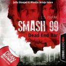 Dead End Bar - Smash99, Folge 5 (Ungekürzt) Audiobook