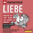 Faktastisch - Liebe - Warum der Bart beim Sex schneller wächst (Ungekürzt) Audiobook