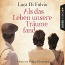 Als das Leben unsere Träume fand (Ungekürzt) Audiobook