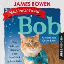 Mein bester Freund Bob - Was ich vom Streuner über das Glück gelernt habe (Ungekürzt) Audiobook