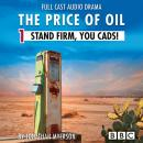 The Price of Oil, Episode 1: Stand Firm, You Cads! (BBC Afternoon Drama) Audiobook