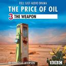 The Price of Oil, Episode 3: The Weapon (BBC Afternoon Drama) Audiobook