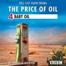 The Price of Oil, Episode 4: Baby Oil (BBC Afternoon Drama) Audiobook