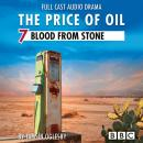 The Price of Oil, Episode 7: Blood from Stone (BBC Afternoon Drama) Audiobook