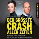 Der größte Crash aller Zeiten - Wirtschaft, Politik, Gesellschaft. Wie Sie jetzt noch Ihr Geld schüt Audiobook