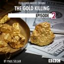 The Gold Killing - BBC Afternoon Drama, Episode 2 Audiobook