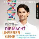 Die Macht unserer Gene - Wie Sie mit dem Wissen über Ihre Anlagen gesund bleiben (Ungekürzt) Audiobook