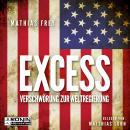 Excess - Verschwörung zur Weltregierung (Ungekürzt) Audiobook
