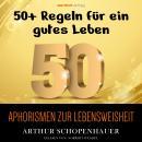 Aphorismen zur Lebensweisheit: 50+ Regeln für ein gutes Leben Audiobook