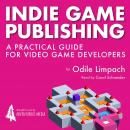Indie Game Publishing: A Practical Guide for Videogame Developers Audiobook