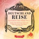 Deutschlandreise - Historische Reiseberichte von Heine, Montaigne, Twain u. a. (Gekürzt) Audiobook