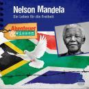 Nelson Mandela - Ein Leben für die Freiheit - Abenteuer & Wissen (Ungekürzt) Audiobook