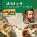 Michelangelo - Einsamer Rebell mit Pinsel und Meißel - Abenteuer & Wissen Audiobook