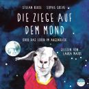 Die Ziege auf dem Mond - oder Das Leben im Augenblick (Hörbuch mit Musik) Audiobook