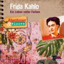 Frida Kahlo - Ein Leben voller Farben - Abenteuer & Wissen (Hörbuch mit Musik) Audiobook
